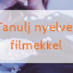 Tanulj nyelvet filmekkel!