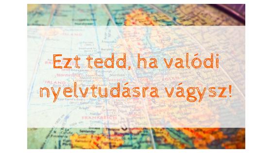 A valódi nyelvtudás elérhető önállóan, élvezetesen és hatékonyan is. Rengeteg ötlet és link a cikkben!