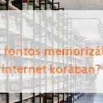Miért fontos memorizálni az internet korában?