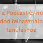 Mi az a Podcast és hogyan tudod felhasználni a tanuláshoz