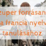 35 szuper forrásanyag a francia nyelv tanulásához